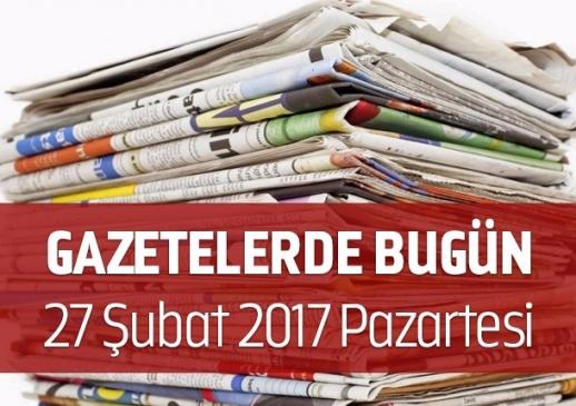 Gazetelerde Bugün | 27 Şubat Pazartesi