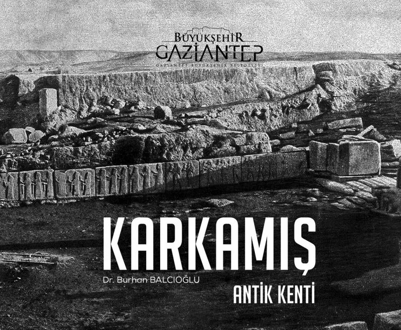"""Gazikültür Aş, """"Karkamış Antik Kenti"""" Adlı Kitabı Yayımlandı"""